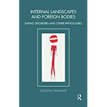 Internal Landscapes and Foreign Bodies: Eating Disorders and Other Pathologies (Tavistock Clinic Series) (English Edition)