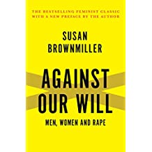 Against Our Will: Men, Women and Rape (English Edition)