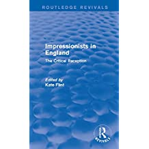 Impressionists in England (Routledge Revivals): The Critical Reception (English Edition)