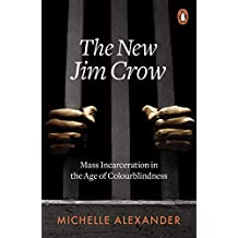 The New Jim Crow: Mass Incarceration in the Age of Colourblindness (English Edition)