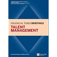 Talent Management: Financial Times Briefing: Financial Times Briefing eBook (Financial Times Series) (English Edition)