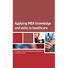 Applying MBA Knowledge and Skills to Healthcare (English Edition)