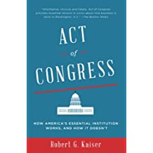 Act of Congress: How America's Essential Institution Works, and How It Doesn't (English Edition)