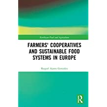 Farmers' Cooperatives and Sustainable Food Systems in Europe (Earthscan Food and Agriculture) (English Edition)