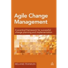 Agile Change Management: A Practical Framework for Successful Change Planning and Implementation (English Edition)