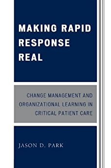 """Making Rapid Response Real: Change Management and Organizational Learning in Critical Patient Care (English Edition)"",作者:[Park, Jason D.]"