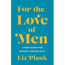 For the Love of Men: A New Vision for Mindful Masculinity (English Edition)