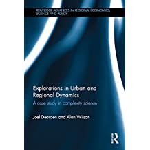 Explorations in Urban and Regional Dynamics: A case study in complexity science (Routledge Advances in Regional Economics, Science and Policy)