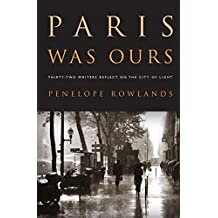 Paris Was Ours: Thirty-two Writers Reflect on the City of Light (English Edition)