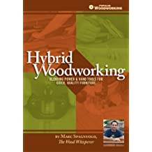 Hybrid Woodworking: Blending Power & Hand Tools for Quick, Quality Furniture (Popular Woodworking) (English Edition)