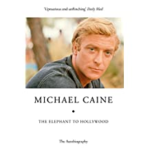 The Elephant to Hollywood: Michael Caine's most up-to-date, definitive, bestselling autobiography (English Edition)