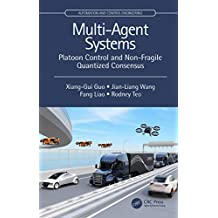 Multi-Agent Systems: Platoon Control and Non-Fragile Quantized Consensus (Automation and Control Engineering) (English Edition)