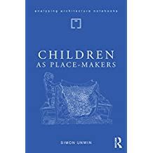 Children as Place-Makers: the innate architect in all of us (Analysing Architecture Notebooks) (English Edition)