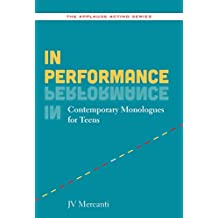 In Performance: Contemporary Monologues for Teens (Applause Acting Series) (English Edition)