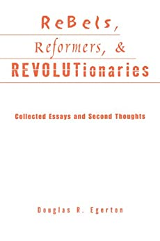 """""""Rebels, Reformers, and Revolutionaries: Collected Essays and Second Thoughts (Crosscurrents in African American History) (English Edition)"""",作者:[Egerton, Douglas R.]"""