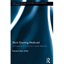 Block Granting Medicaid: A Model for 21st Century Health Reform? (Routledge Research in Public Administration and Public Policy) (English Edition)