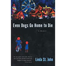 Even Dogs Go Home to Die: A Memoir (Illinois) (English Edition)