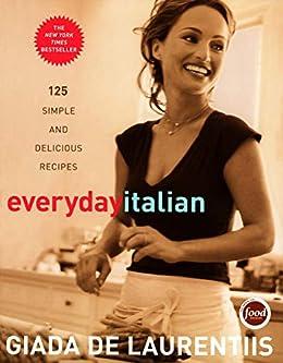 """Everyday Italian: 125 Simple and Delicious Recipes: A Cookbook (English Edition)"",作者:[De Laurentiis, Giada]"