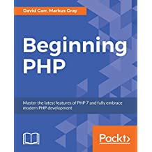 Beginning PHP: Master the latest features of PHP 7 and fully embrace modern PHP development (English Edition)