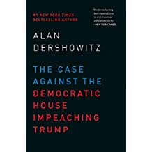 The Case Against the Democratic House Impeaching Trump (English Edition)