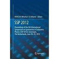 SSP 2012: Proceedings of the 5th International Symposium on Symmetries in Subatomic Physics (SSP 2012), Groningen, The Netherlands, June 18-22, 2012.