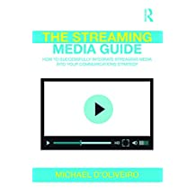 The Streaming Media Guide: How to Successfully Integrate Streaming Media Into Your Communications Strategy (English Edition)