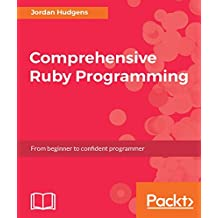 Comprehensive Ruby Programming: From beginner to confident programmer (English Edition)
