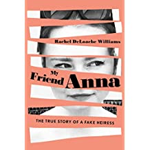 My Friend Anna: The True Story of a Fake Heiress (English Edition)