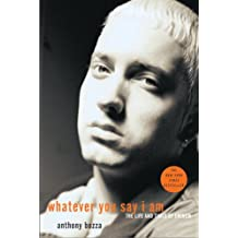 Whatever You Say I Am: The Life and Times of Eminem (English Edition)