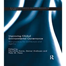 Improving Global Environmental Governance: Best Practices for Architecture and Agency (Routledge Research in Global Environmental Governance) (English Edition)
