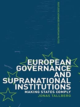 """European Governance and Supranational Institutions: Making States Comply (Routledge Advances in European Politics Book 41) (English Edition)"",作者:[Tallberg, Jonas]"