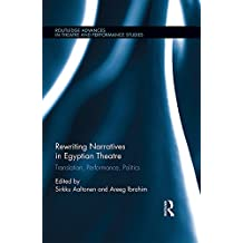 Rewriting Narratives in Egyptian Theatre: Translation, Performance, Politics (Routledge Advances in Theatre & Performance Studies Book 45) (English Edition)