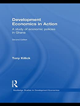 """Development Economics in Action: A Study of Economic Policies in Ghana (Routledge Studies in Development Economics) (English Edition)"",作者:[Tony Killick]"