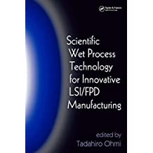 Scientific Wet Process Technology for Innovative LSI/FPD Manufacturing (English Edition)