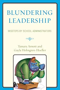 """Blundering Leadership: Missteps by School Administrators (English Edition)"",作者:[Arnott, Tamara, Holmgren-Hoeller, Gayla]"