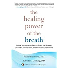 The Healing Power of the Breath: Simple Techniques to Reduce Stress and Anxiety, Enhance Concentration, and Balance Your Emotions (English Edition)
