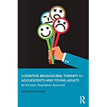 Cognitive Behavioural Therapy for Adolescents and Young Adults: An Emotion Regulation Approach (English Edition)