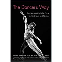 The Dancer's Way: The New York City Ballet Guide to Mind, Body, and Nutrition (English Edition)