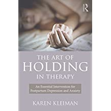 The Art of Holding in Therapy: An Essential Intervention for Postpartum Depression and Anxiety (English Edition)