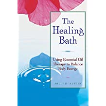 The Healing Bath: Using Essential Oil Therapy to Balance Body Energy (English Edition)