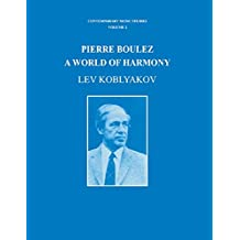 Pierre Boulez: A World of Harmony (Contemporary Music Studies Book 2) (English Edition)