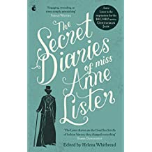 The Secret Diaries Of Miss Anne Lister: Vol. 1: I Know My Own Heart: The Inspiration for Gentleman Jack (English Edition)