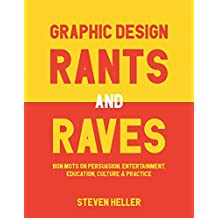 Graphic Design Rants and Raves: Bon Mots on Persuasion, Entertainment, Education, Culture, and Practice (English Edition)