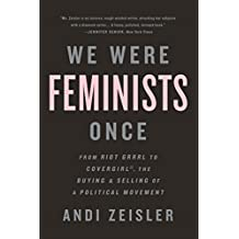 We Were Feminists Once: From Riot Grrrl to CoverGirl®, the Buying and Selling of a Political Movement (English Edition)