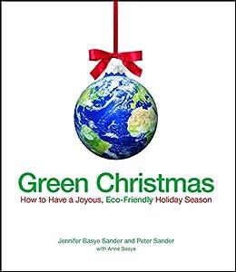 """Green Christmas: How to Have a Joyous, Eco-Friendly Holiday Season (English Edition)"",作者:[Sander, Jennifer Basye, Sander, Peter, Basye, Anne]"