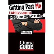 Getting Past Me: A Writer's Guide to Production Company Readers (Quick Guide) (English Edition)