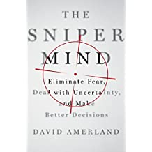 The Sniper Mind: Eliminate Fear, Deal with Uncertainty, and Make Better Decisions (English Edition)