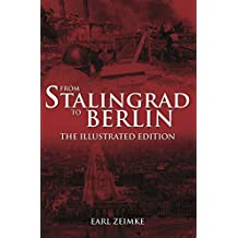 From Stalingrad to Berlin: The Illustrated Edition (English Edition)