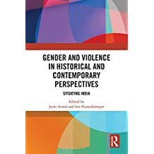 Gender and Violence in Historical and Contemporary Perspectives: Situating India (English Edition)