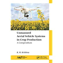 Unmanned Aerial Vehicle Systems in Crop Production: A Compendium (English Edition)